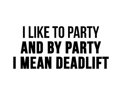 Sign Depot I Like to Party and by Party I Mean Deadlift - 23