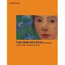 Paula Modersohn-Becker und die Kunst in Paris um 1900 - Von Cézanne bis Picasso: Katalogbuch zur Ausstellung in Bremen, Kunsthalle Bremen, 13.10.2007-24.2.2008