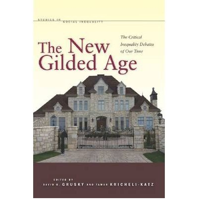 [( The New Gilded Age: The Critical Inequality Debates of Our Time )] [by: David B. Grusky] [May-2012]