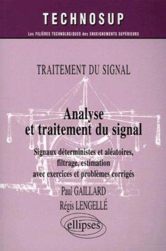 Analyse et traitement du signal : Siganux déterminsites et aléatoires, filtrage, estimation avec exercices et problèmes corrigés, Traitement du signal