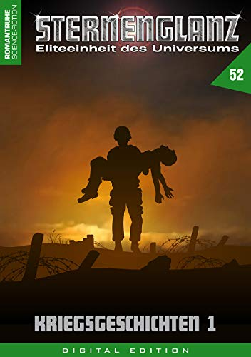 STERNENGLANZ - Eliteeinheit des Universums 52: Kriegsgeschichten 1 -