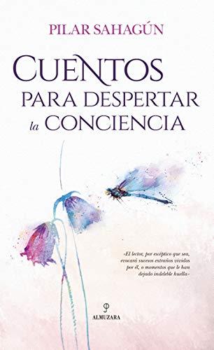 Cuentos para despertar la conciencia (Espiritualidad) por Pilar Sahagún