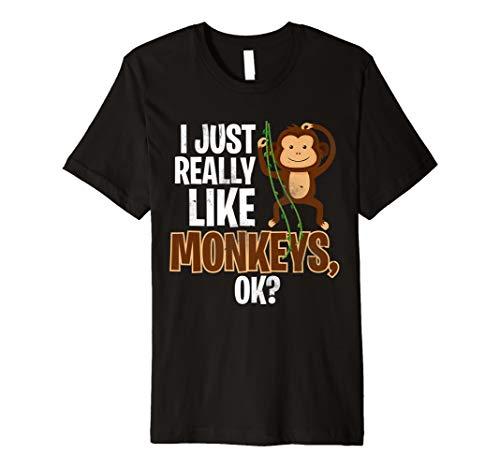 I Just Really Like Monkeys OK? Funny Monkey Lover Gift