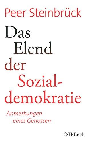 Das Elend der Sozialdemokratie: Anmerkungen eines Genossen (Beck Paperback)