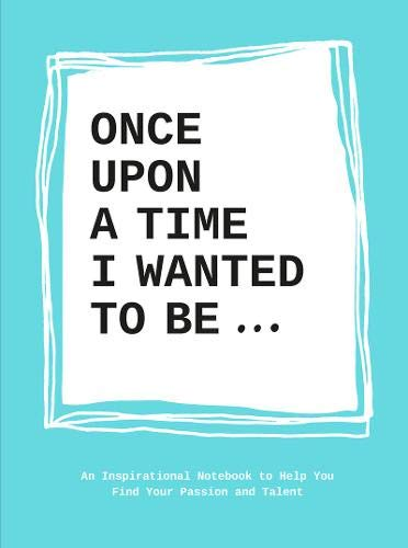 Once Upon a Time I Wanted to Be : An Inspirational Notebook to Help You Find Your Passions and Talent par Lavinia Bakker