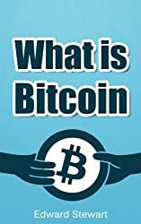 What is Bitcoin? The Currency of the Future: (Learn about Bitcoin, how to mine, trade and profit, make money from cryptocurrency) (English Edition)