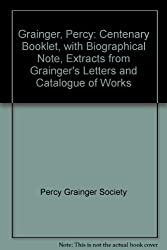 Grainger, Percy: Centenary Booklet, with Biographical Note, Extracts from Grainger's Letters and Catalogue of Works
