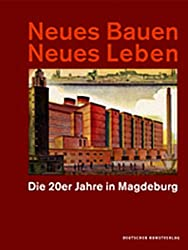 Neues Bauen Neues Leben: Die 20er Jahre in Magdeburg