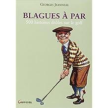 Blagues à par - 500 histoires drôles sur le golf de Georges Jeanneau ( 16 mai 2007 )