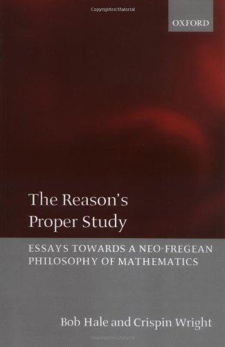 The Reason's Proper Study: Essays Towards a Neo-Fregean Philosophy of Mathematics by Hale, Bob, Wright, Crispin (2004) Paperback