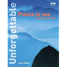 Unforgettable Places to See Before You Die (Unforgettable... Before You Die) by stevedavey.com (2004-03-18)