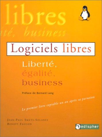 LOGICIELS LIBRES. Liberté, égalité, business