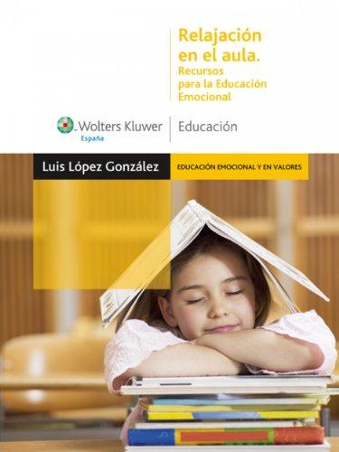Relajación en el aula: Recursos para la educación emocional (Educación emocional y en valores) por Luis López González