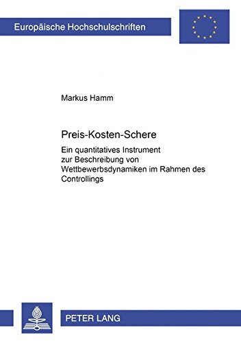 Preis-Kosten-Schere: Ein quantitatives Instrument zur Beschreibung von Wettbewerbsdynamiken im Rahmen des Controllings (Europäische Hochschulschriften ... / Série 5: Sciences économiques, Band 2695) -