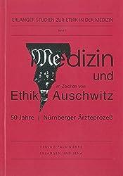 Medizin und Ethik im Zeichen von Auschwitz: 50 Jahre Nürnberger Ärzteprozess (Erlanger Studien zur Ethik in der Medizin)