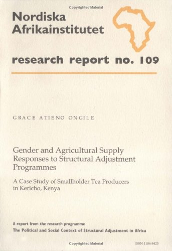 Gender and Agricultural Supply Responses to Structural Adjustment Programmes: A Case Study of Smallholder Tea Producers in Kericho, Kenya (Research Report S.)