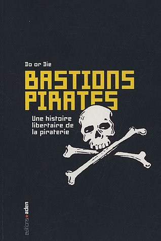 Bastions pirates : Une histoire libertaire de piraterie