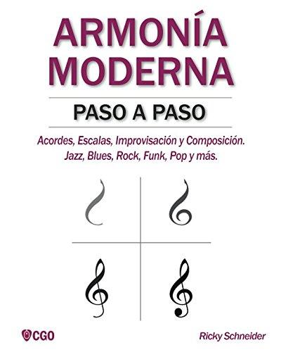 ARMONÍA MODERNA PASO A PASO: Acordes, Escalas, Improvisación y Composicion en música moderna: Jazz, Blues, Rock, Funk, Pop y más. por Ricky Schneider