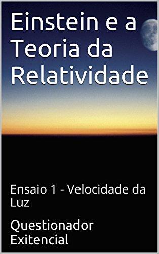 Einstein e a Teoria da Relatividade: Ensaio 1 - Velocidade da Luz (Portuguese Edition) por Questionador Exitencial
