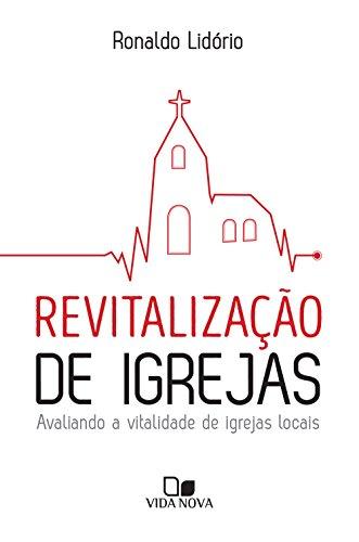 Revitalização de igrejas: Avaliando a vitalidade de igrejas locais (Portuguese Edition) por Ronaldo Lidório