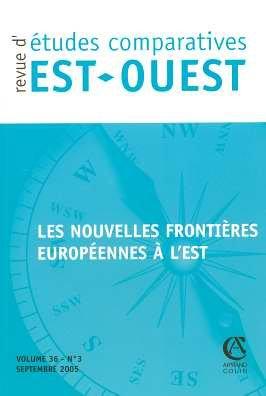 Revue d'tudes comparatives Est-Ouest, Volume 36, N 3, Sep : Les nouvelles frontires europennes  l'Est