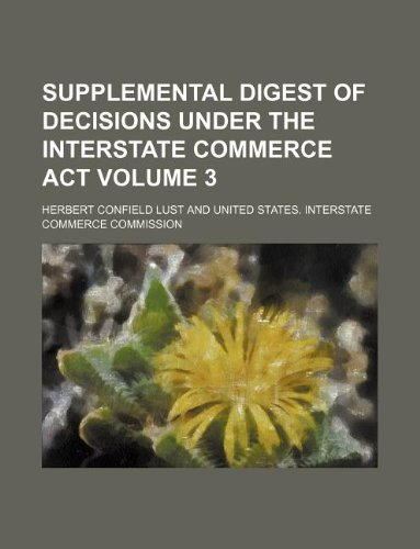 Supplemental digest of decisions under the Interstate Commerce Act Volume 3