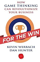 For the Win: How Game Thinking Can Revolutionize Your Business by Kevin Werbach (2012-10-30)