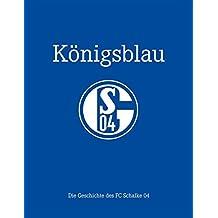 Königsblau: Die Geschichte des FC Schalke 04