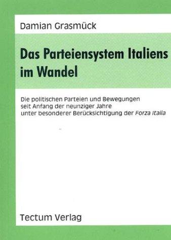 Das Parteiensystem Italiens im Wandel. Die politischen Parteien und Bewegungen seit Anfang der neunziger Jahre unter besonderer Berücksichtigung der Forza Italia