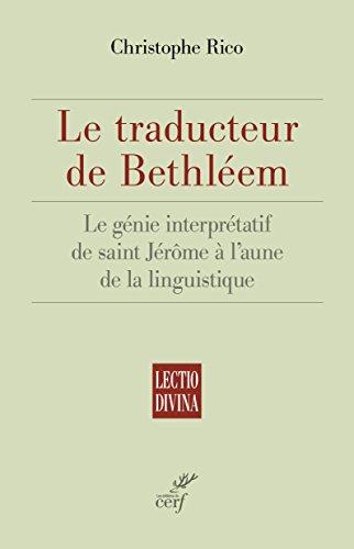 Le traducteur de Bethléem : Le génie interprétatif de saint Jérôme à l'aune de la linguistique par Christophe Rico