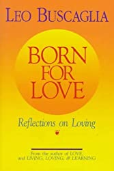 Born for Love: Reflections on Loving by Leo Buscaglia PhD (1992-06-01)