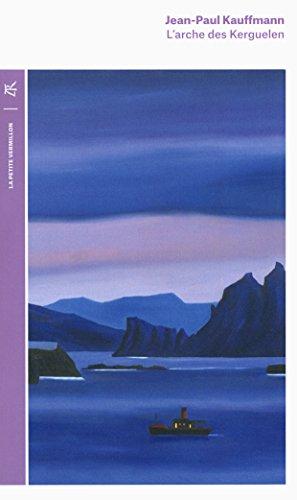 L'arche des Kerguelen: Voyage aux îles de la Désolation