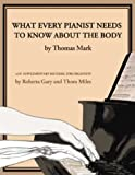 What Every Pianist Needs to Know About the Body: With Supplementary Material for Organists.