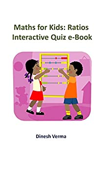 Math for Kids: Ratios: Interactive Quiz eBook (Math for Kids (Sixth Grade) 2) by [Verma, Dinesh]