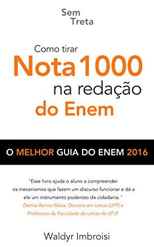 Como tirar nota 1000 na redação do Enem: O melhor guia do Enem 2017 (Portuguese Edition)