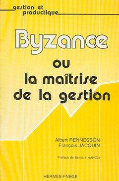 Byzance Ou la Maitrise de la Gestion Coll Gestion et Productique