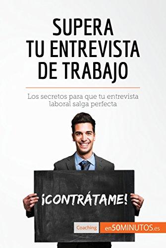 Supera tu entrevista de trabajo: Los secretos para que tu entrevista laboral salga perfecta (Coaching) por 50Minutos.es