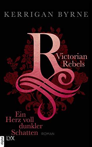 Victorian Rebels - Ein Herz voll dunkler Schatten (The Victorian Rebels 2) von [Byrne, Kerrigan]