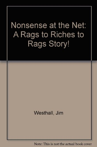 Nonsense at the Net: A Rags to Riches to Rags Story! por Jim Westhall