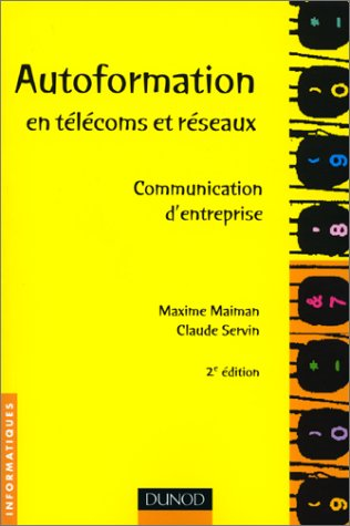Autoformation en télécoms et réseaux. Communication d'entreprise, 2ème édition par Maxime Maiman