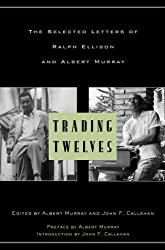 Trading Twelves: The Selected Letters of Ralph Ellison and Albert Murray (Modern Library) by Ralph Ellison (2000-06-13)