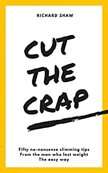 CUT THE CRAP - lose weight fast without dieting, hypnosis OR motivation! (weight loss books) by [Shaw, Richard]