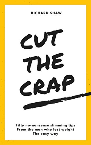 CUT THE CRAP - lose weight fast without dieting, hypnosis OR motivation! (weight loss books) (English Edition)
