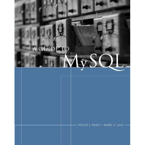 A Guide to MySQL (Sam 2010 Compatible Products) 1st (first) by Pratt, Philip J., Last, Mary Z. (2005) Paperback
