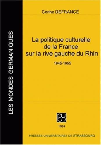 La politique culturelle de la France sur la rive gauche du Rhin, 1945-1955