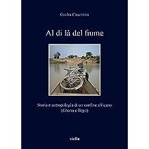 Al di là del fiume: Storia e antropologia di un confine africano  (Ghana e Togo)