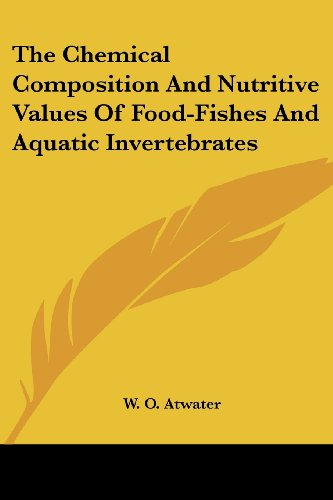 The Chemical Composition and Nutritive Values of Food-Fishes and Aquatic Invertebrates