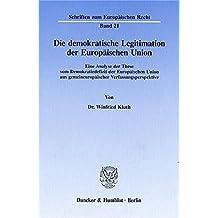 Die demokratische Legitimation der Europäischen Union.: Eine Analyse der These vom Demokratiedefizit der Europäischen Union aus gemeineuropäischer ... (Schriften zum Europäischen Recht)