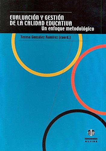 Evaluación y gestión de la calidad educativa: Un enfoque metodológico por María Teresa González Ramírez