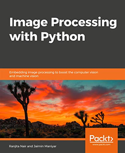 Image Processing with Python: Embedding image processing to boost the computer vision and machine vision (English Edition)